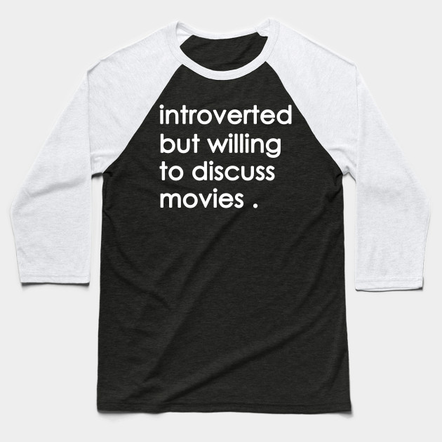 Introverted But Willing To Discuss movies Baseball T-Shirt
